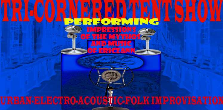 Tri-Cornered Tent Show, Improvisations on the Mythos of Eric