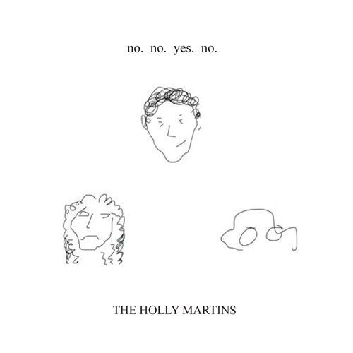 The Holly Martins, no.no.yes.no.