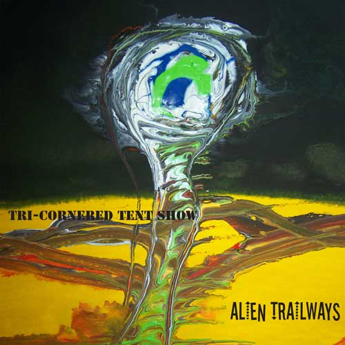 Tri-Cornered Tent Show - Alien Trailways