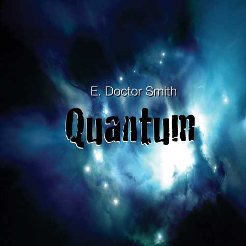E. Doctor Smith, Quantum