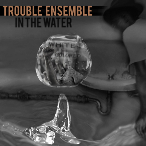 Trouble Ensemble, In the Water