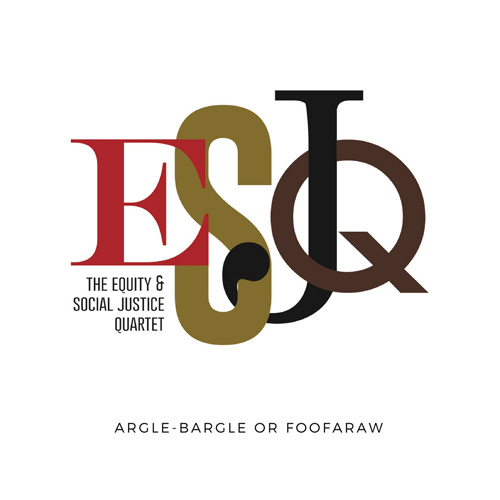 The Equity & Social Justice Quartet, Argle-Bargle or Foofaraw