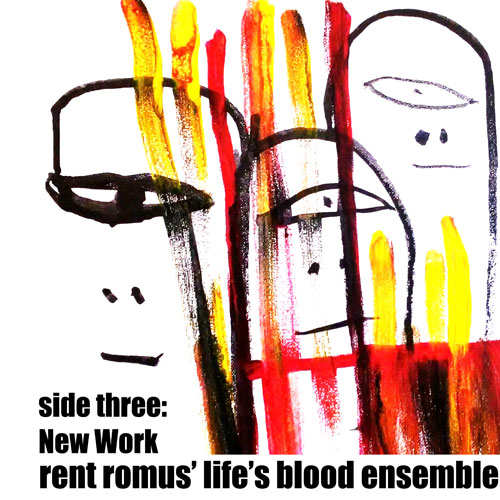 Rent Romus' Life's Blood Ensemble - side three: New Work
